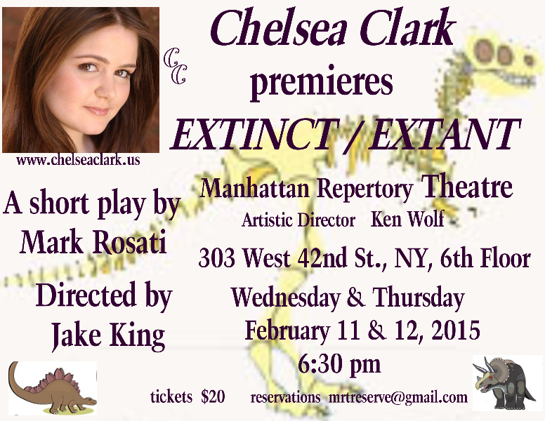 Chelsea Clark premieres Mark Rosati's short play, EXTINCT/EXTANT, on 2/11 & 2/12/2015 at Manhattan Repertory Theatre.  Written by Mark Rosati, directed by Jake King.