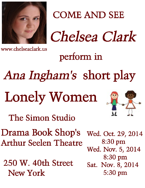 Chelsea Clark is featured in Ana Inham's play, LONELY WOMEN IN LONDON, at the Simon Studio, October 28, November 5 & November 8, 2014